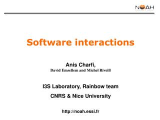 Software interactions Anis Charfi, David Emsellem and Michel Riveill I3S Laboratory, Rainbow team