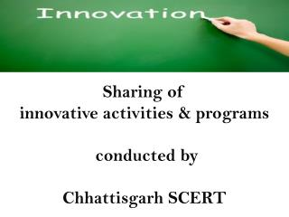 Sharing of  innovative activities & programs  conducted by  Chhattisgarh SCERT