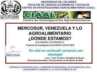 MERCOSUR, VENEZUELA Y LO AGROALIMENTARIO  ¿DÓNDE ESTAMOS? ALEJANDRO GUTIÉRREZ S.