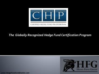 The  Globally Recognized Hedge Fund Certification Program