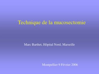 Technique de la mucosectomie