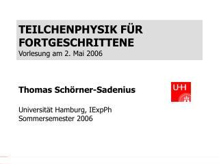 TEILCHENPHYSIK F ÜR FORTGESCHRITTENE Vorlesung am 2. Mai 2006