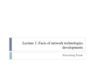 Lecture 1: Facts of network technologies developments