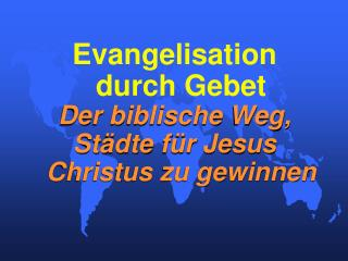 Evangelisation durch Gebet  Der biblische Weg, Städte für Jesus Christus zu gewinnen