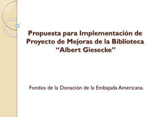 "Propuesta para Implementación de Proyecto de Mejoras de la Biblioteca  ""Albert  Giesecke """