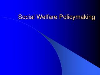 Social Welfare Policymaking