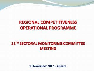 REGIONAL COMPETITIVENESS OPERATIONAL PROGRAMME 11 TH SECTORAL MONITORING COMMITTEE MEETING