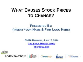 What Causes Stock Prices to Change? Presented By: (Insert your Name & Firm Logo Here)