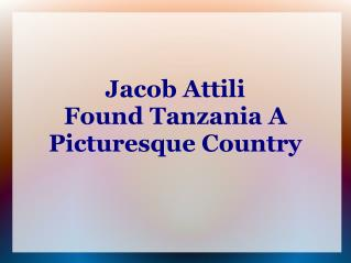 Jacob Attili Found Tanzania A Picturesque Country