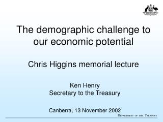 The demographic challenge to our economic potential  Chris Higgins memorial lecture