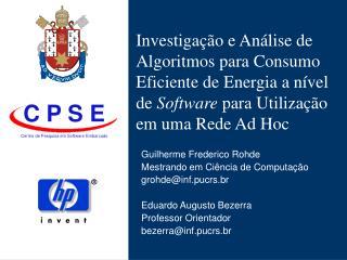 Guilherme Frederico Rohde Mestrando em Ciência de Computação grohde@inf.pucrs.br