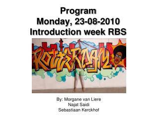 Program Monday, 23-08-2010 Introduction week RBS