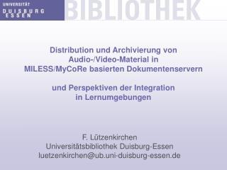 F. Lützenkirchen Universitätsbibliothek Duisburg-Essen luetzenkirchen@ub.uni-duisburg-essen.de