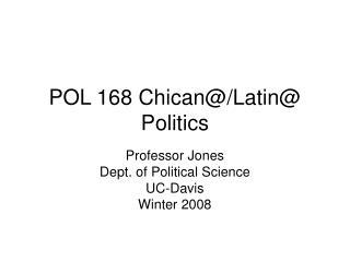 POL 168 Chican@/Latin@ Politics