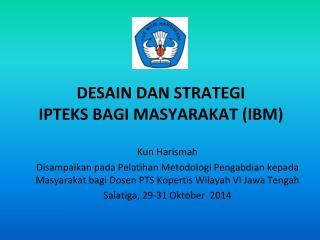 DESAIN DAN STRATEGI  IPTEKS BAGI MASYARAKAT (IBM)