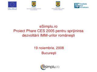 eSimplu.ro  Proiect Phare CES 2005 pentru sprijinirea dezvolt ă rii IMM-urilor române ş ti