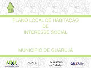 PLANO LOCAL DE HABITAÇÃO  DE  INTERESSE SOCIAL MUNICÍPIO DE GUARUJÁ
