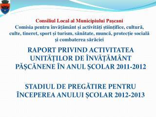RAPORT PRIVIND ACTIVITATEA   UNITĂȚILOR DE ÎNVĂȚĂMÂNT PĂȘCĂNENE ÎN  ANUL  ȘCOLAR  2011-2012