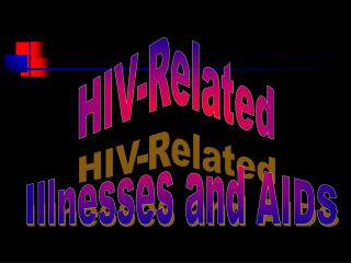 HIV-Related  Illnesses and AIDS
