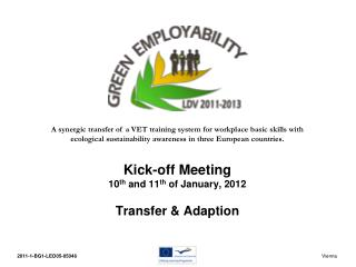 Kick-off Meeting 10 th  and 11 th  of January, 2012 Transfer & Adaption
