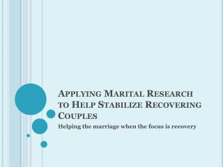 Applying Marital Research to Help Stabilize Recovering Couples