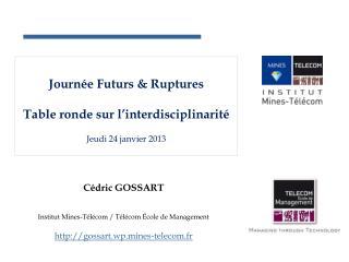 Journée Futurs & Ruptures Table ronde sur l'interdisciplinarité Jeudi 24 janvier 2013