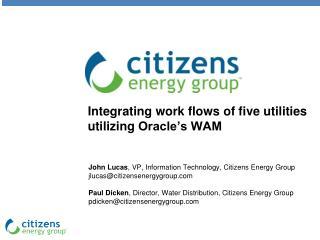 Integrating work flows of five utilities utilizing  Oracle's WAM
