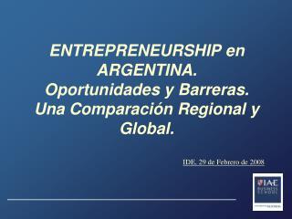 ENTREPRENEURSHIP en ARGENTINA.  Oportunidades y Barreras.  Una Comparación Regional y Global.