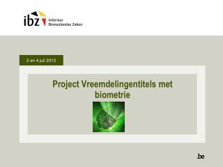 Project  Vreemdelingentitels  met  biometrie