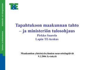 Tapahtukoon maakunnan tahto  – ja ministeriön tulosohjaus Pirkko Saarela Lapin TE-keskus