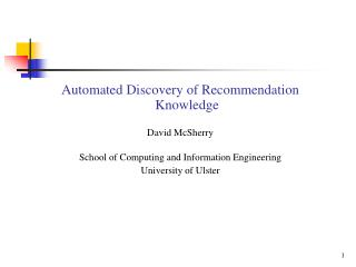 Automated Discovery of Recommendation Knowledge David McSherry