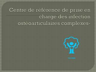 Centre de référence de prise en charge des infection  ostéoarticulaires complexes-