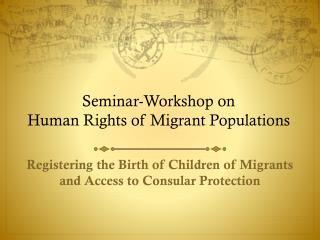 Seminar-Workshop on  Human Rights of Migrant Populations