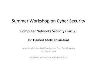 Summer Workshop on Cyber Security Computer Networks Security (Part  2) Dr.  Hamed Mohsenian -Rad