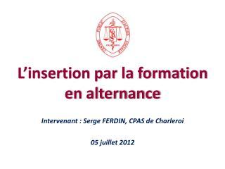 Intervenant : Serge FERDIN, CPAS de Charleroi 05 juillet 2012