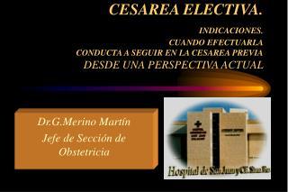 Dr.G.Merino Martín Jefe de Sección de Obstetricia