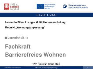 """Leonardo  Silver Living –  Multiplikatorenschulung Modul 4 """"Wohnungsanpassung""""    Lerneinheit 1:"""