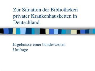 Zur Situation der Bibliotheken privater Krankenhausketten in Deutschland.