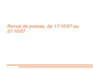 Revue de presse, du 17/10/07 au 31/10/07