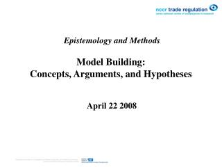 Epistemology and Methods Model Building:  Concepts, Arguments, and Hypotheses  April 22 2008