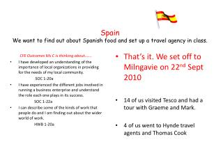 Spain We want to find out about Spanish food and set up a travel agency in class.
