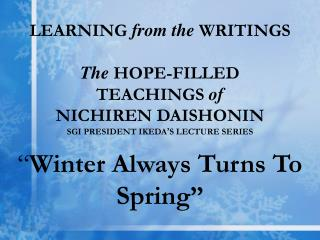 LEARNING from the WRITINGS  The HOPE-FILLED TEACHINGS of NICHIREN DAISHONIN SGI PRESIDENT IKEDA S LECTURE SERIES   Winte