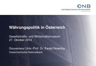 W�hrungspolitik in �sterreich Gesellschafts- und Wirtschaftsmuseum 27. Oktober 2014