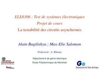 ELE6306 : Test de systèmes électroniques Projet de cours La testabilité des circuits asynchrones