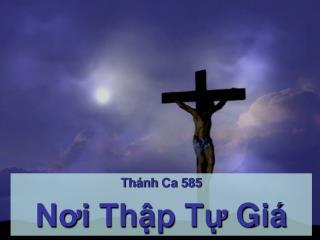 Thánh Ca  585 Nơi Thập Tự Giá