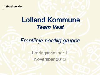 Lolland Kommune Team Vest Frontlinje nordlig gruppe