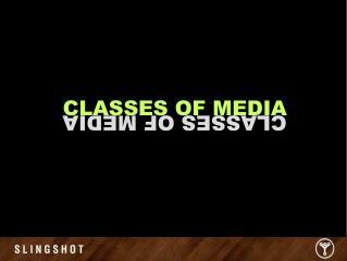 CLASSES OF MEDIA