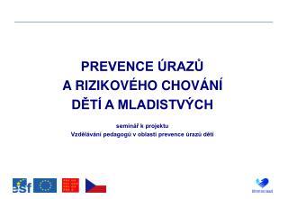 PREVENCE ÚRAZŮ  A RIZIKOVÉHO CHOVÁNÍ  DĚTÍ A MLADISTVÝCH seminář k projektu
