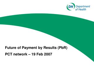 Future of Payment by Results (PbR) PCT network – 19 Feb 2007
