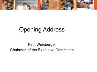 Opening Address Paul Weinberger Chairman of the Executive Committee